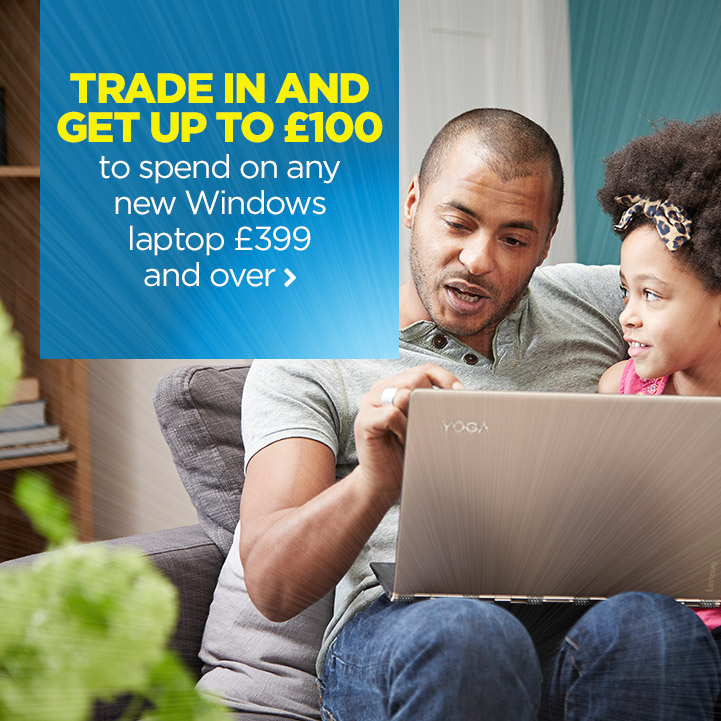 Trade in and get up to £100 to spend on any new Windows laptop £399 and over